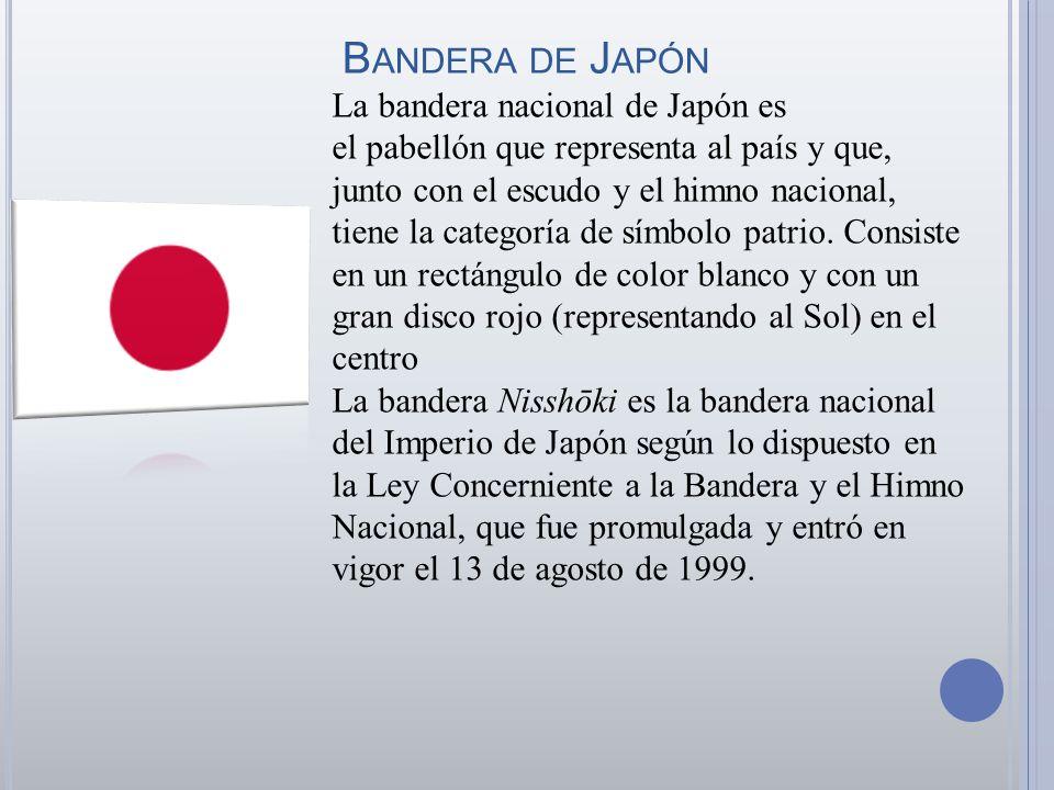 B ANDERA DE J APÓN La bandera nacional de Japón es el pabellón que representa al país y que, junto con el escudo y el himno nacional, tiene la categor