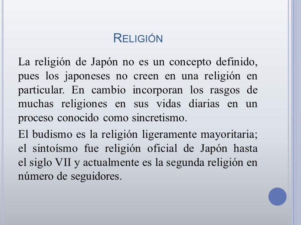 R ELIGIÓN La religión de Japón no es un concepto definido, pues los japoneses no creen en una religión en particular. En cambio incorporan los rasgos