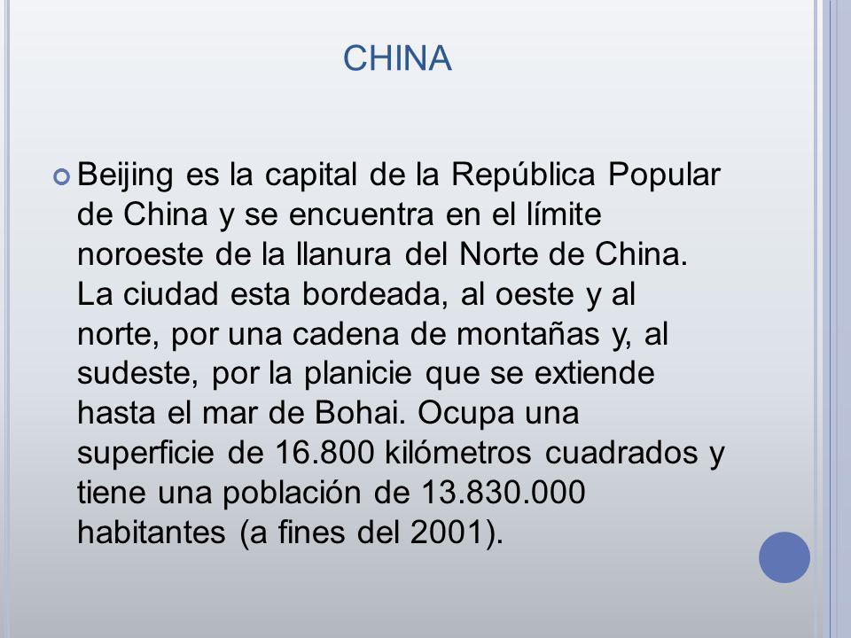 CHINA Beijing es la capital de la República Popular de China y se encuentra en el límite noroeste de la llanura del Norte de China. La ciudad esta bor