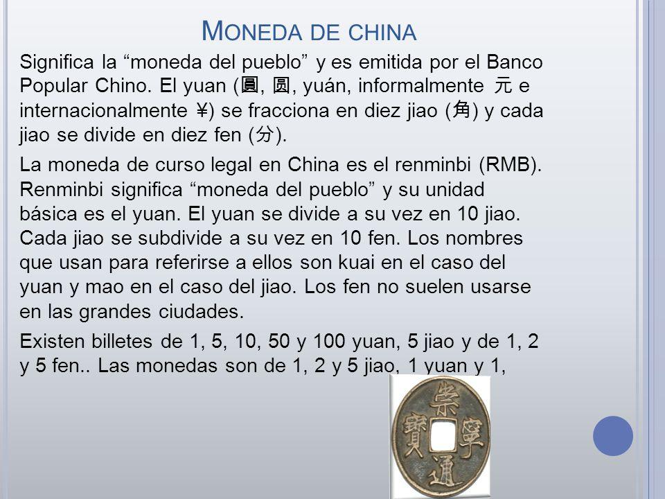 M ONEDA DE CHINA Significa la moneda del pueblo y es emitida por el Banco Popular Chino. El yuan (,, yuán, informalmente e internacionalmente ¥) se fr