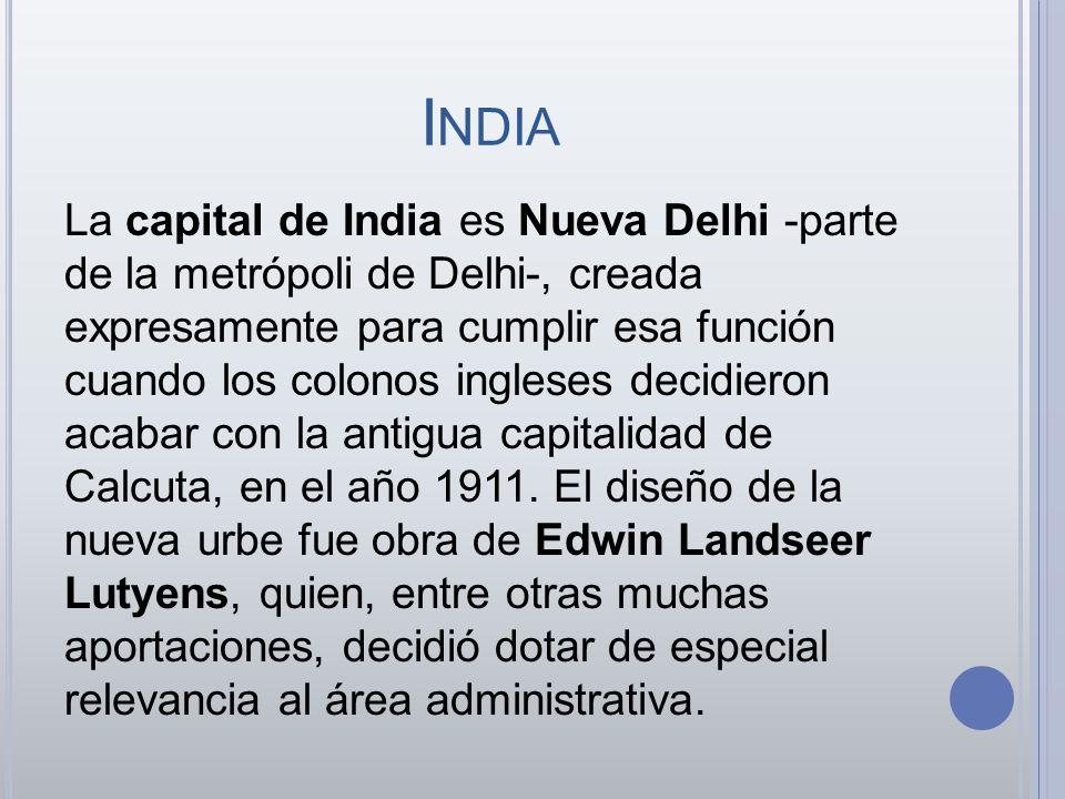 I NDIA La capital de India es Nueva Delhi -parte de la metrópoli de Delhi-, creada expresamente para cumplir esa función cuando los colonos ingleses d