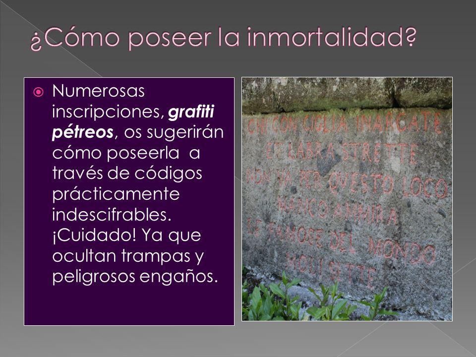 Numerosas inscripciones, grafiti pétreos, os sugerirán cómo poseerla a través de códigos prácticamente indescifrables. ¡Cuidado! Ya que ocultan trampa