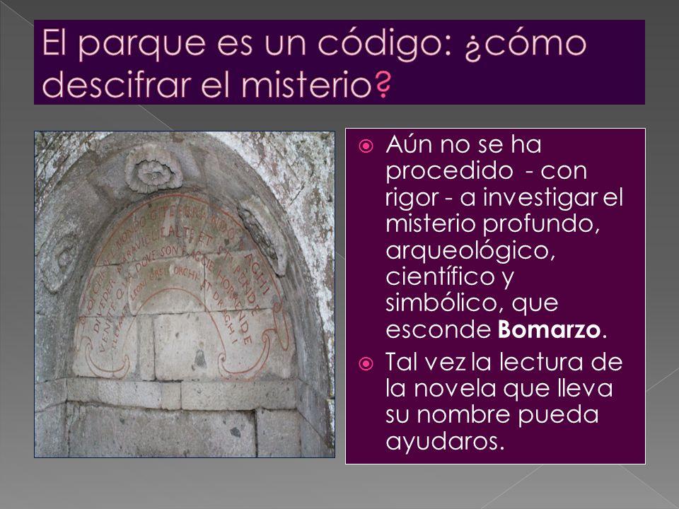 Aún no se ha procedido - con rigor - a investigar el misterio profundo, arqueológico, científico y simbólico, que esconde Bomarzo. Tal vez la lectura
