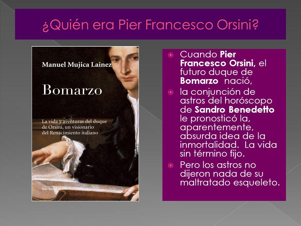 Cuando Pier Francesco Orsini, el futuro duque de Bomarzo nació, la conjunción de astros del horóscopo de Sandro Benedetto le pronosticó la, aparenteme
