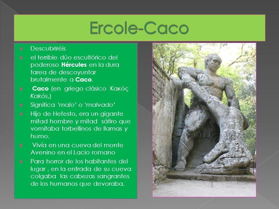 Descubriréis el terrible dúo escultórico del poderoso Hércules en la dura tarea de descoyuntar brutalmente a Caco. Caco (en griego clásico Κακός Kakós