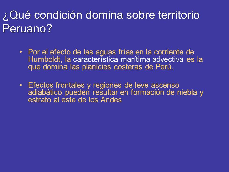 ¿Qué condición domina sobre territorio Peruano? Por el efecto de las aguas frías en la corriente de Humboldt, la característica marítima advectiva es