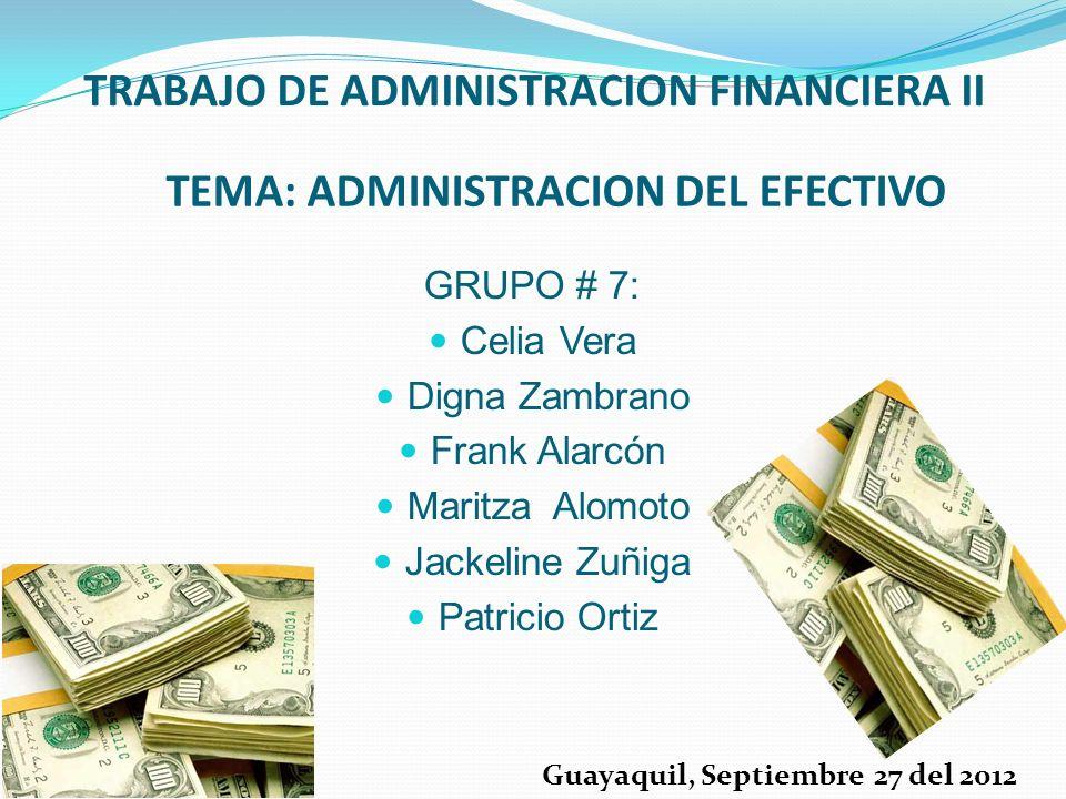TRABAJO DE ADMINISTRACION FINANCIERA II GRUPO # 7: Celia Vera Digna Zambrano Frank Alarcón Maritza Alomoto Jackeline Zuñiga Patricio Ortiz Guayaquil,