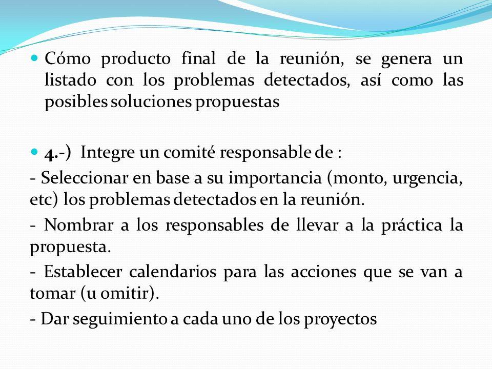 Cómo producto final de la reunión, se genera un listado con los problemas detectados, así como las posibles soluciones propuestas 4.-) Integre un comi