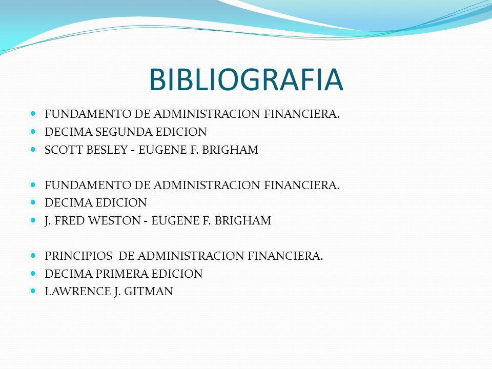 BIBLIOGRAFIA FUNDAMENTO DE ADMINISTRACION FINANCIERA. DECIMA SEGUNDA EDICION SCOTT BESLEY - EUGENE F. BRIGHAM FUNDAMENTO DE ADMINISTRACION FINANCIERA.