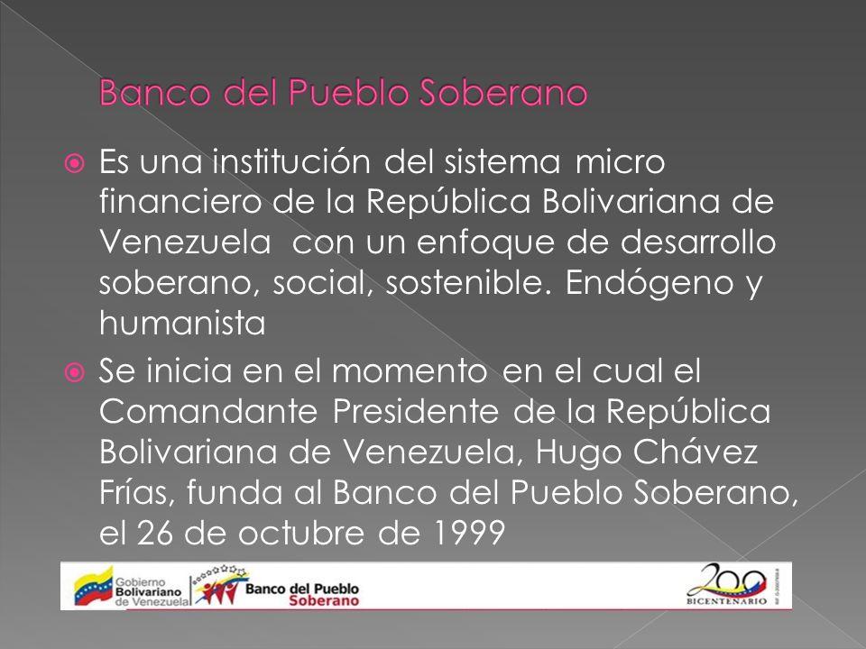 Es una institución del sistema micro financiero de la República Bolivariana de Venezuela con un enfoque de desarrollo soberano, social, sostenible. En
