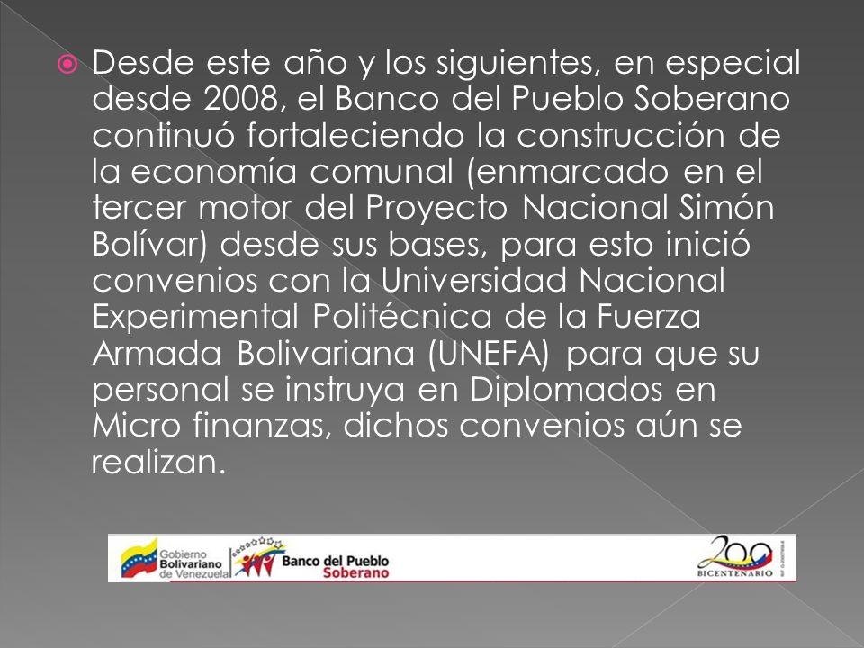 Desde este año y los siguientes, en especial desde 2008, el Banco del Pueblo Soberano continuó fortaleciendo la construcción de la economía comunal (e