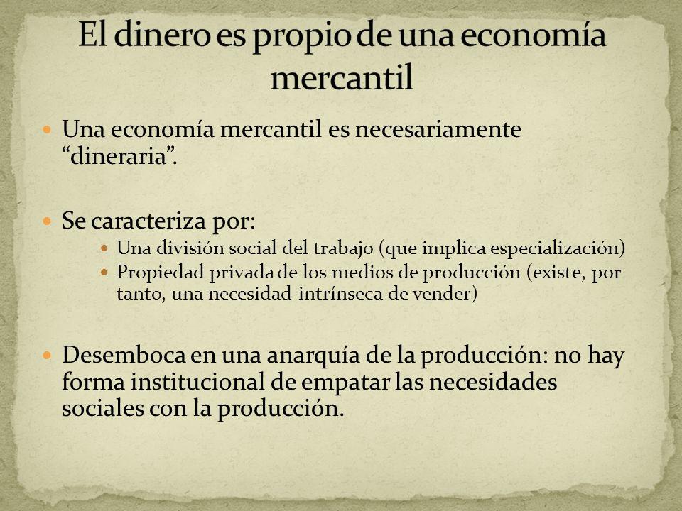 Una economía mercantil es necesariamente dineraria. Se caracteriza por: Una división social del trabajo (que implica especialización) Propiedad privad