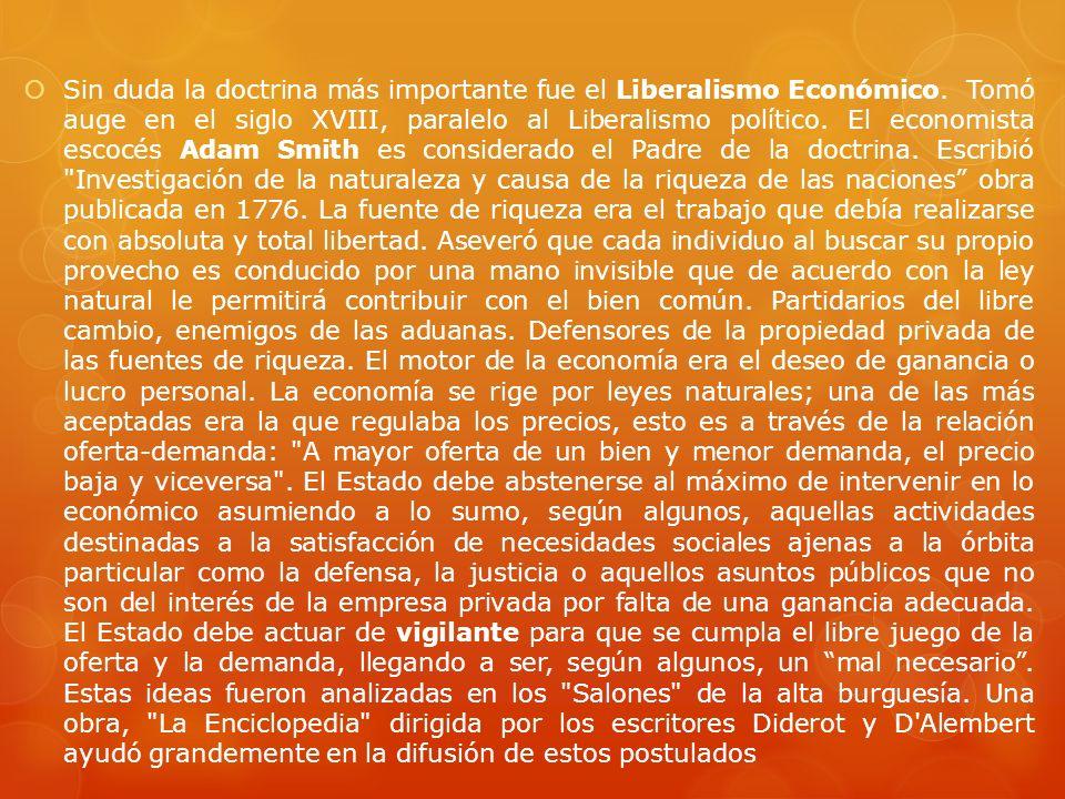 Sin duda la doctrina más importante fue el Liberalismo Económico. Tomó auge en el siglo XVIII, paralelo al Liberalismo político. El economista escocés
