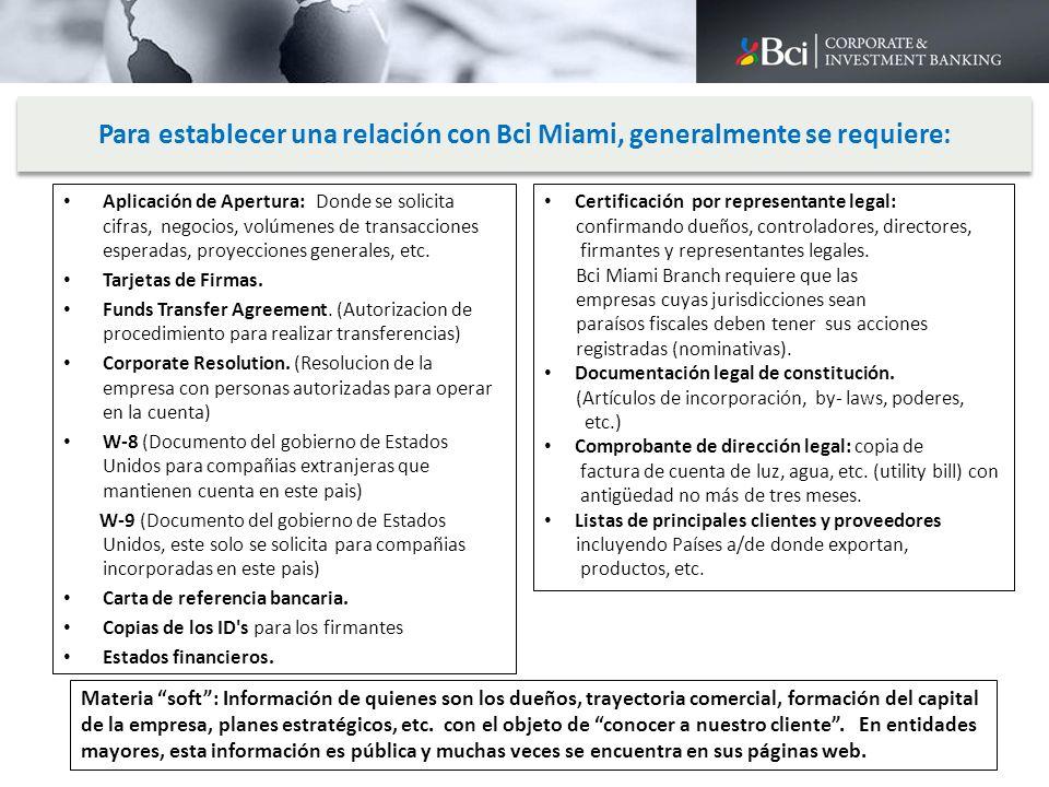 Para establecer una relación con Bci Miami, generalmente se requiere: Aplicación de Apertura: Donde se solicita cifras, negocios, volúmenes de transac