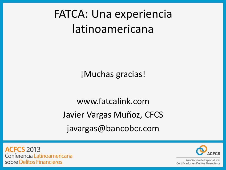 FATCA: Una experiencia latinoamericana ¡Muchas gracias! www.fatcalink.com Javier Vargas Muñoz, CFCS javargas@bancobcr.com
