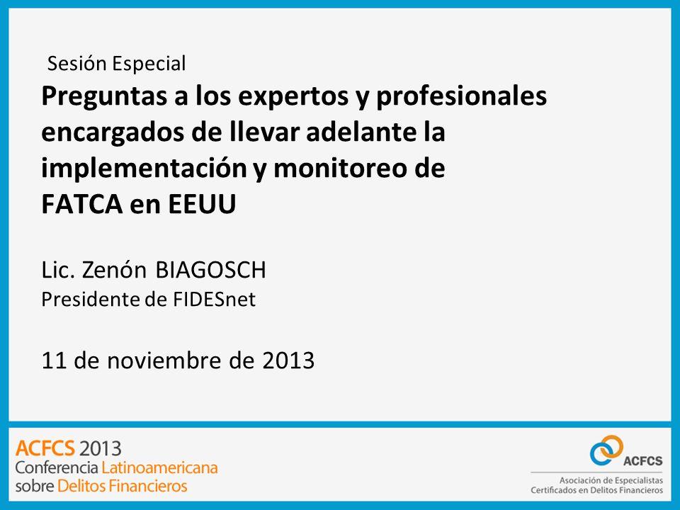 Sesión Especial Preguntas a los expertos y profesionales encargados de llevar adelante la implementación y monitoreo de FATCA en EEUU Lic. Zenón BIAGO