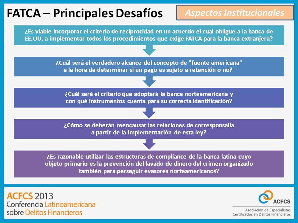 FATCA – Principales Desafíos Aspectos Institucionales ¿Es razonable utilizar las estructuras de compliance de la banca latina cuyo objeto primario es