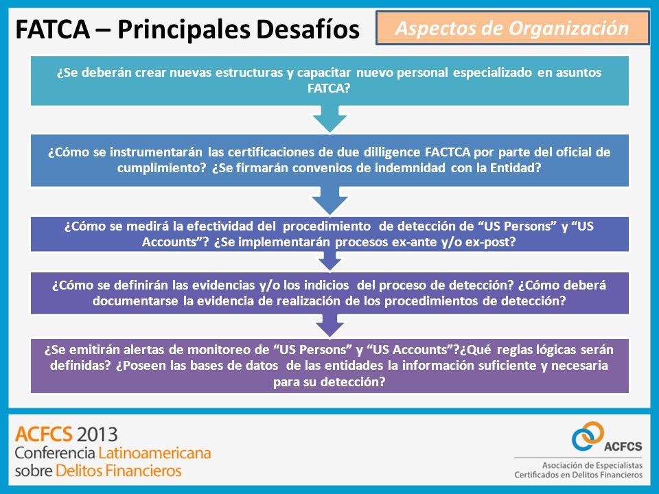 FATCA – Principales Desafíos Aspectos de Organización ¿Se emitirán alertas de monitoreo de US Persons y US Accounts?¿Qué reglas lógicas serán definida