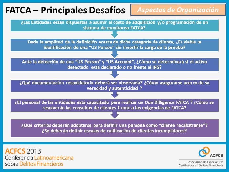 FATCA – Principales Desafíos Aspectos de Organización ¿Qué criterios deberán adoptarse para definir una persona como cliente recalcitrante? ¿Se deberá