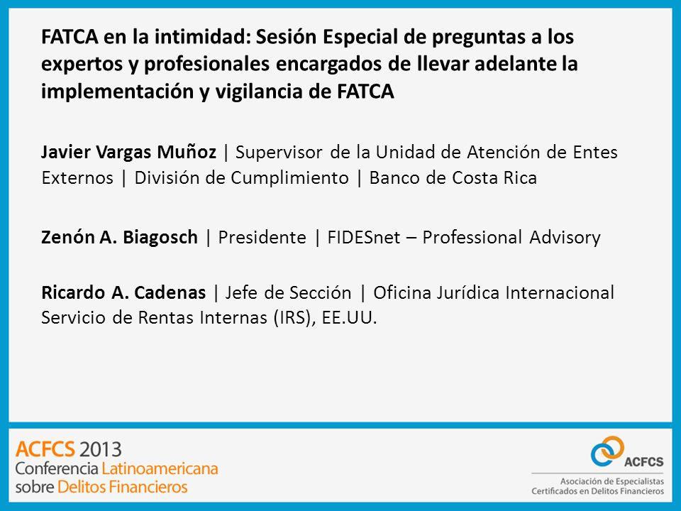 FATCA – Principales Desafíos Aspectos Institucionales ¿Es razonable utilizar las estructuras de compliance de la banca latina cuyo objeto primario es la prevención del lavado de dinero del crimen organizado también para perseguir evasores norteamericanos.