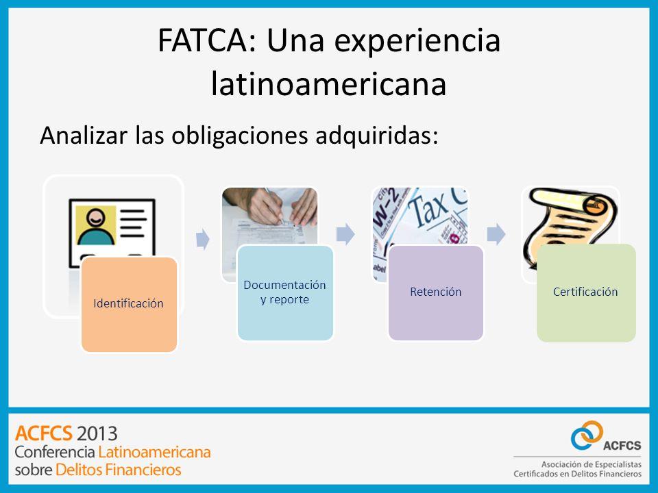 FATCA: Una experiencia latinoamericana Identificación: Política conozca a su cliente Integración de saldos Reportes periódicos Generación de formularios