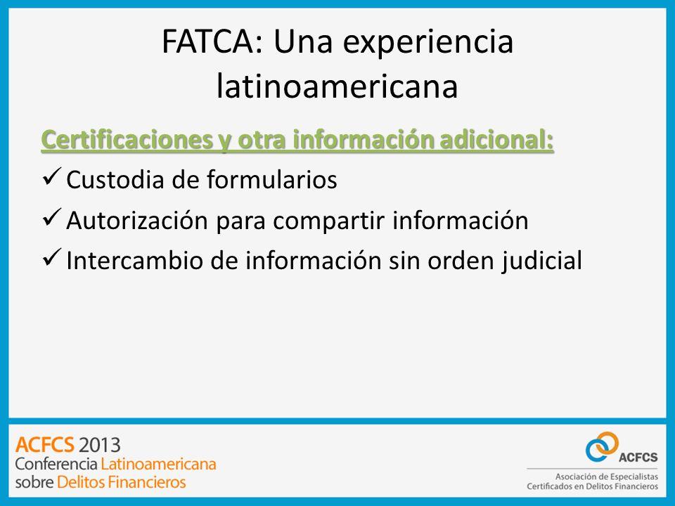 FATCA: Una experiencia latinoamericana Certificaciones y otra información adicional: Custodia de formularios Autorización para compartir información I