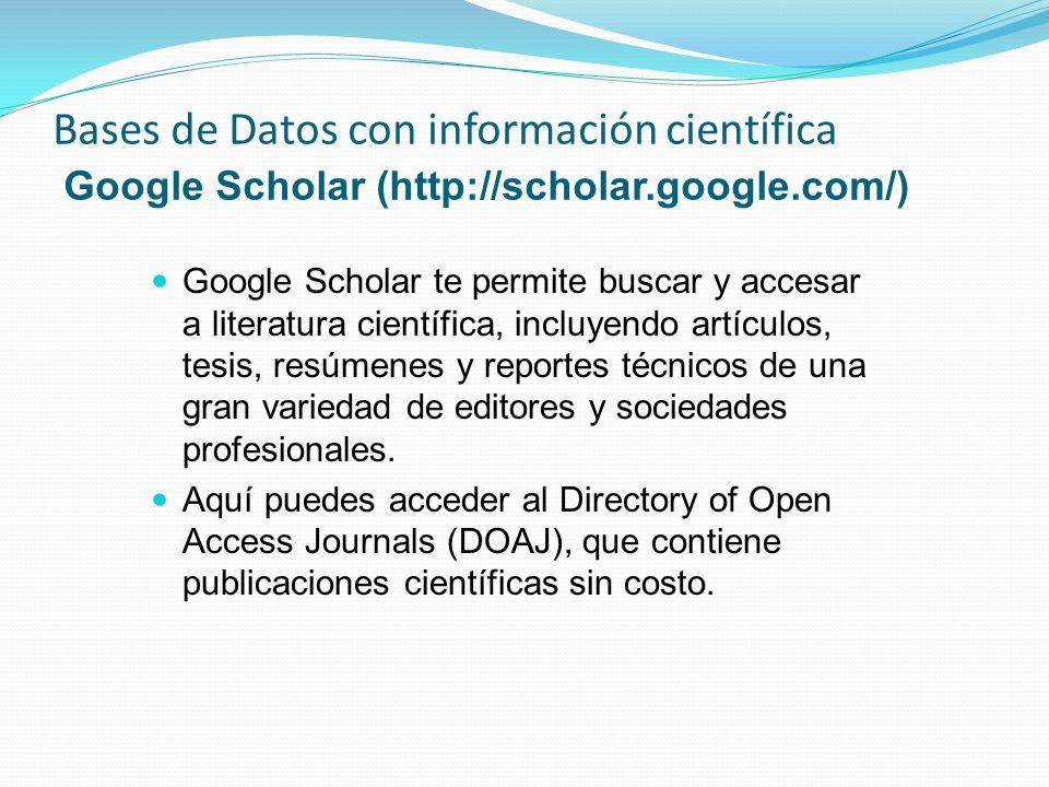 Bases de Datos con información científica Scielo (Scientific Electronic Library online) (http://www.scielo.org) Incluye 8,000 revistas de 200 disciplinas Incluye curriculum del autor Brasil es el país que más ha desarrollado esta base de datos.