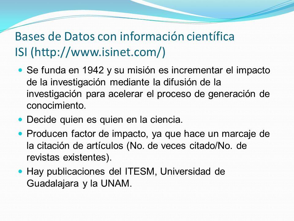 Bases de Datos con información científica RedALyC (http://redalyc.uaemex.mx/) Misión: Permitir que la literatura científica generada en América Latina esté rápida y eficazmente disponible, para con ello estudiar, difundir, criticar y citar la producción científica de la región, con el fin de coadyuvar en su consolidación e internacionalización.