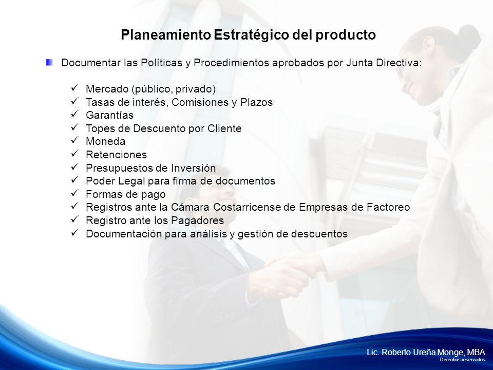 Lic. Roberto Ureña Monge, MBA Derechos reservados Documentar las Políticas y Procedimientos aprobados por Junta Directiva: Mercado (público, privado)