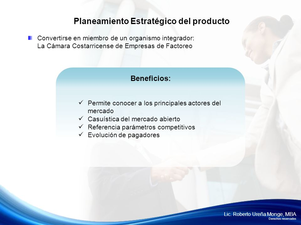 Lic. Roberto Ureña Monge, MBA Derechos reservados Convertirse en miembro de un organismo integrador: La Cámara Costarricense de Empresas de Factoreo P