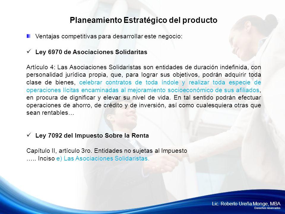 Lic. Roberto Ureña Monge, MBA Derechos reservados Ventajas competitivas para desarrollar este negocio: Ley 6970 de Asociaciones Solidaritas Artículo 4