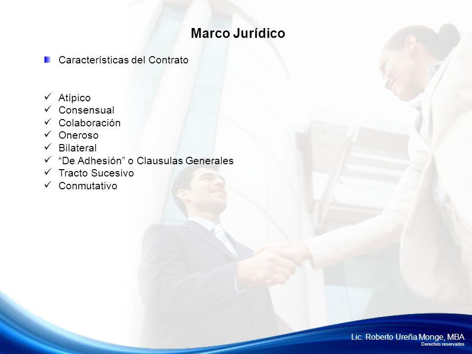 Lic. Roberto Ureña Monge, MBA Derechos reservados Características del Contrato Atípico Consensual Colaboración Oneroso Bilateral De Adhesión o Clausul