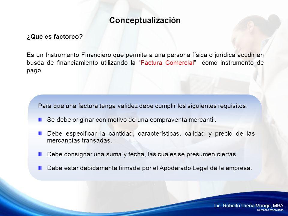 Lic. Roberto Ureña Monge, MBA Derechos reservados ¿Qué es factoreo? Es un Instrumento Financiero que permite a una persona física o jurídica acudir en