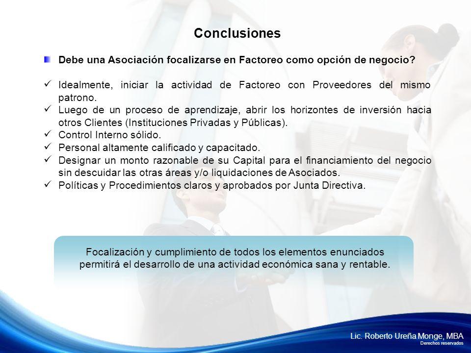 Lic. Roberto Ureña Monge, MBA Derechos reservados Debe una Asociación focalizarse en Factoreo como opción de negocio? Idealmente, iniciar la actividad