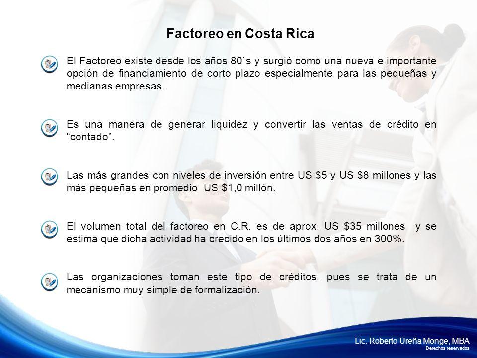Lic. Roberto Ureña Monge, MBA Derechos reservados El Factoreo existe desde los años 80`s y surgió como una nueva e importante opción de financiamiento