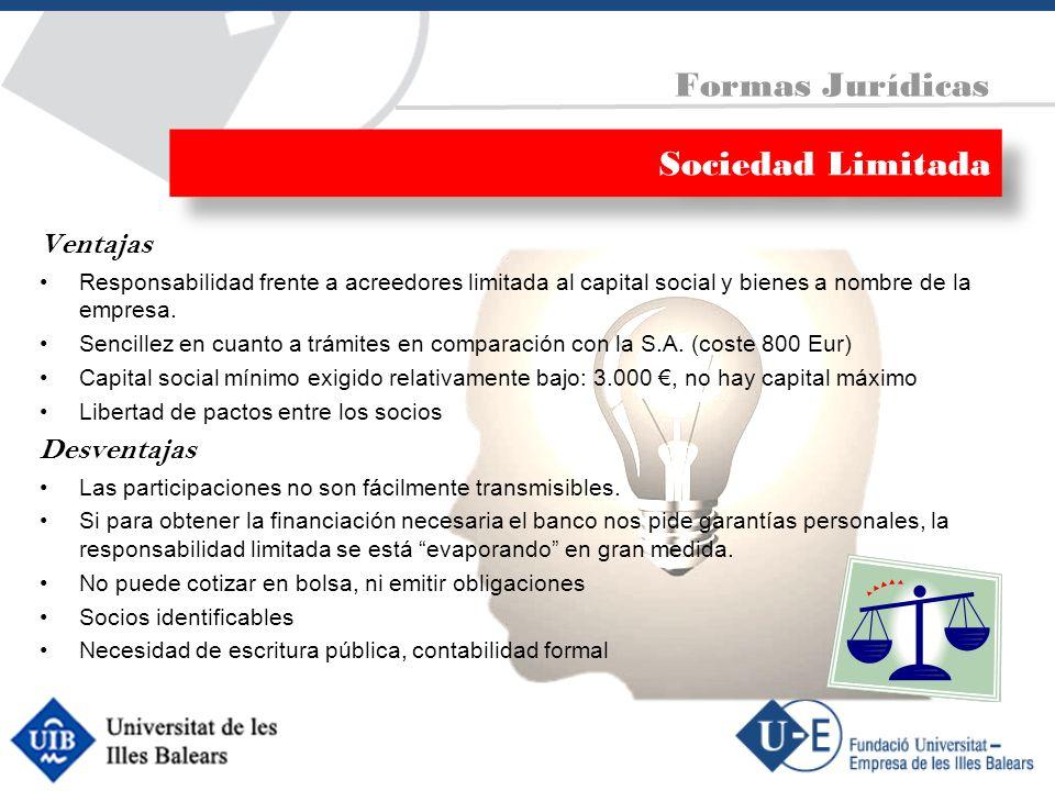 Ventajas Responsabilidad frente a acreedores limitada al capital social y bienes a nombre de la empresa. Sencillez en cuanto a trámites en comparación