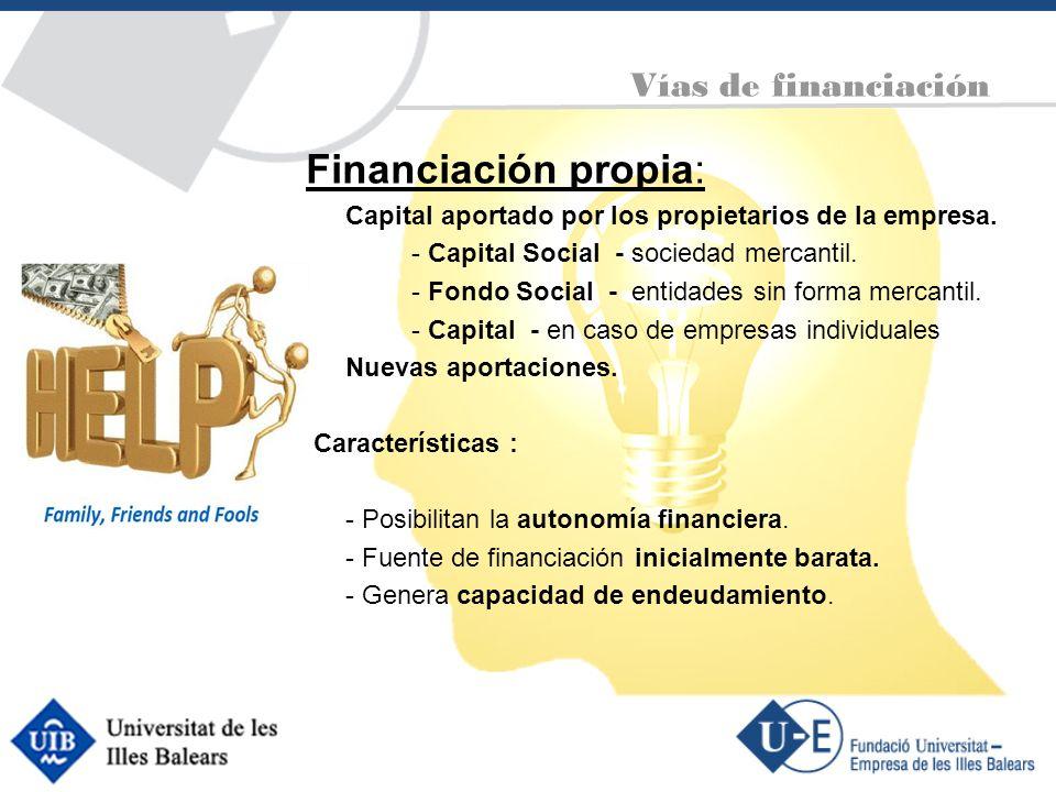 Financiación propia: Capital aportado por los propietarios de la empresa. - Capital Social - sociedad mercantil. - Fondo Social - entidades sin forma