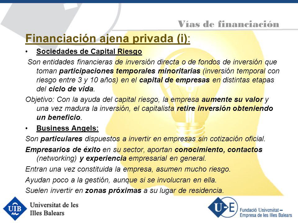Financiación ajena privada (i): Sociedades de Capital Riesgo Son entidades financieras de inversión directa o de fondos de inversión que toman partici