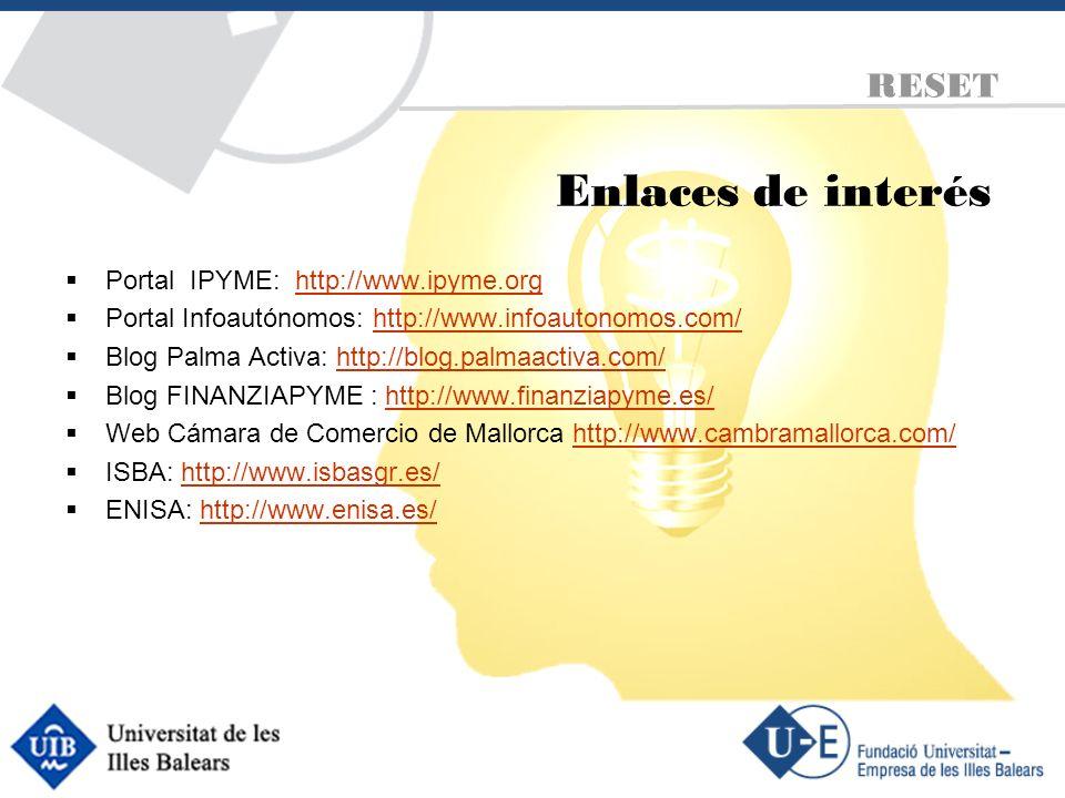 Enlaces de interés Portal IPYME: http://www.ipyme.orghttp://www.ipyme.org Portal Infoautónomos: http://www.infoautonomos.com/http://www.infoautonomos.