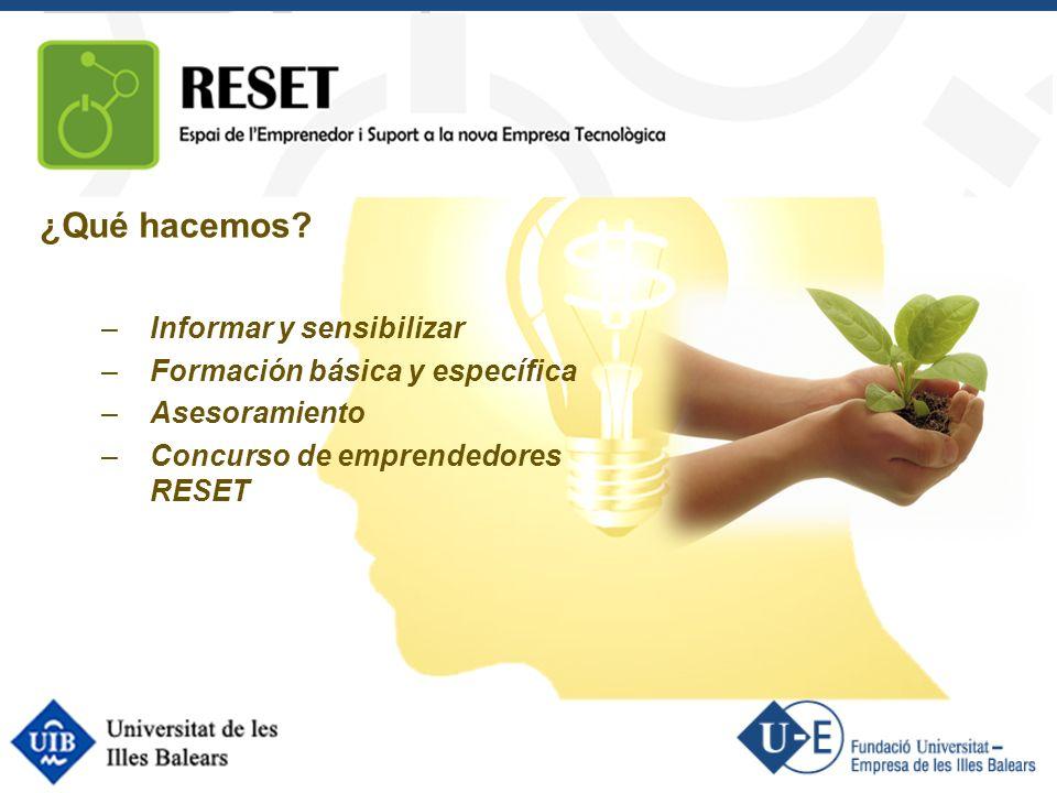¿Qué hacemos? –Informar y sensibilizar –Formación básica y específica –Asesoramiento –Concurso de emprendedores RESET