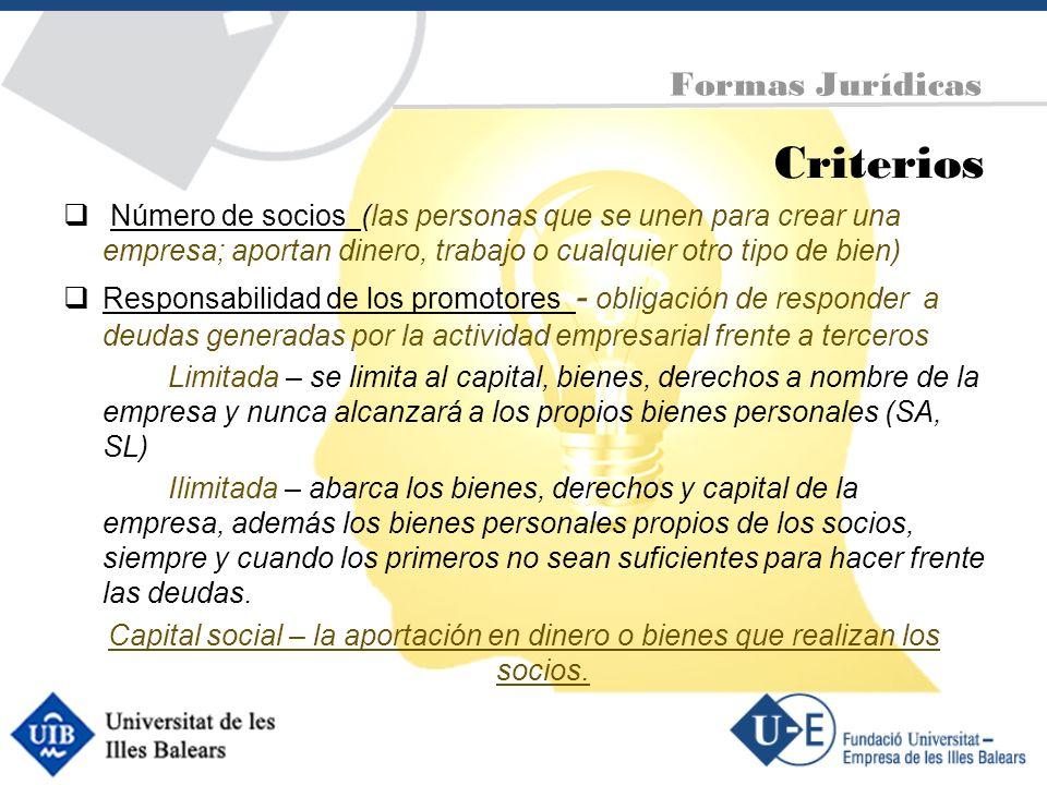Criterios Número de socios (las personas que se unen para crear una empresa; aportan dinero, trabajo o cualquier otro tipo de bien) Responsabilidad de