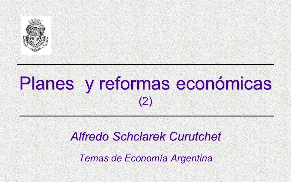 Planes y reformas económicas (2) Alfredo Schclarek Curutchet Temas de Economía Argentina