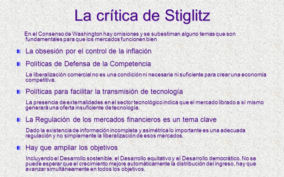 La crítica de Stiglitz En el Consenso de Washington hay omisiones y se subestiman alguno temas que son fundamentales para que los mercados funcionen b