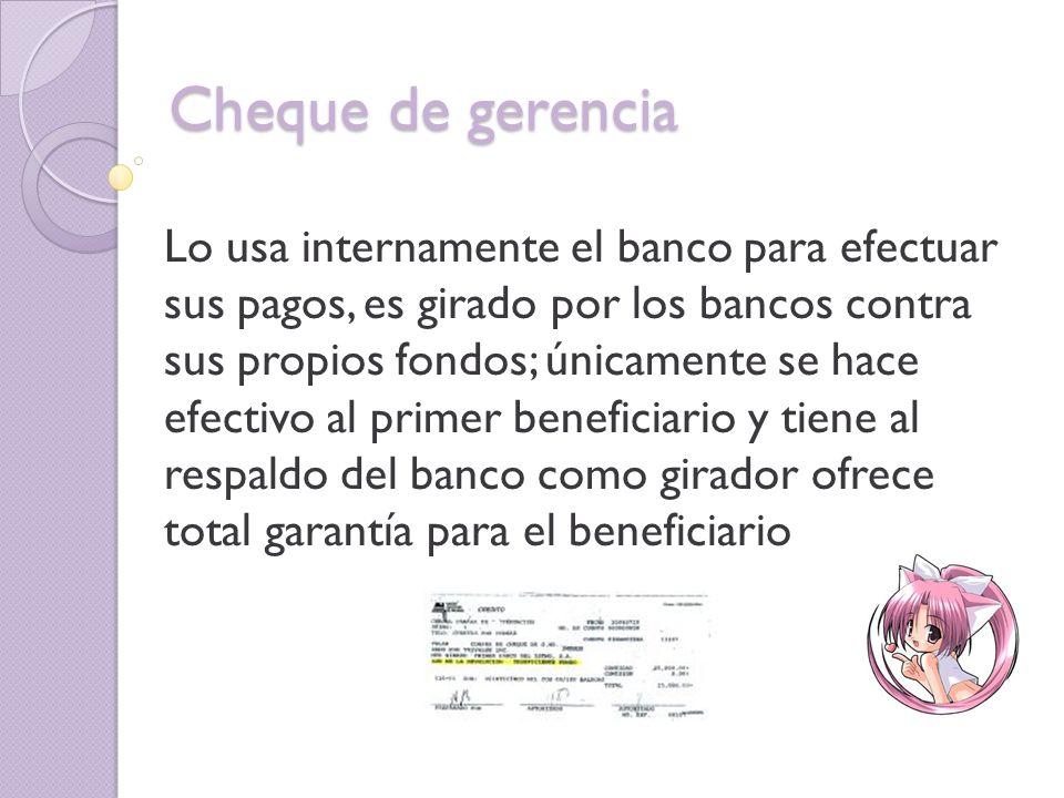 Cheque certificado Es una garantía de existencia o reserva de fondos en el banco, para su pago.