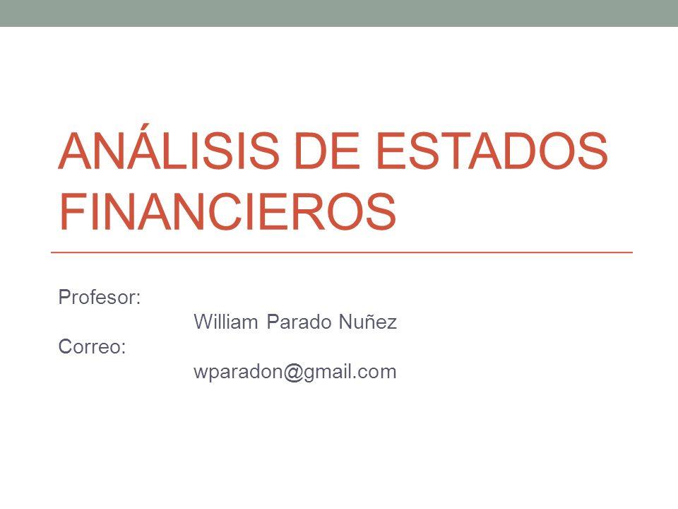 ANÁLISIS DE ESTADOS FINANCIEROS Profesor: William Parado Nuñez Correo: wparadon@gmail.com
