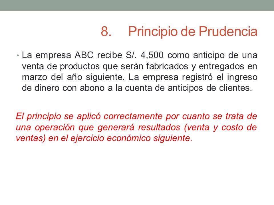 8.Principio de Prudencia La empresa ABC recibe S/. 4,500 como anticipo de una venta de productos que serán fabricados y entregados en marzo del año si