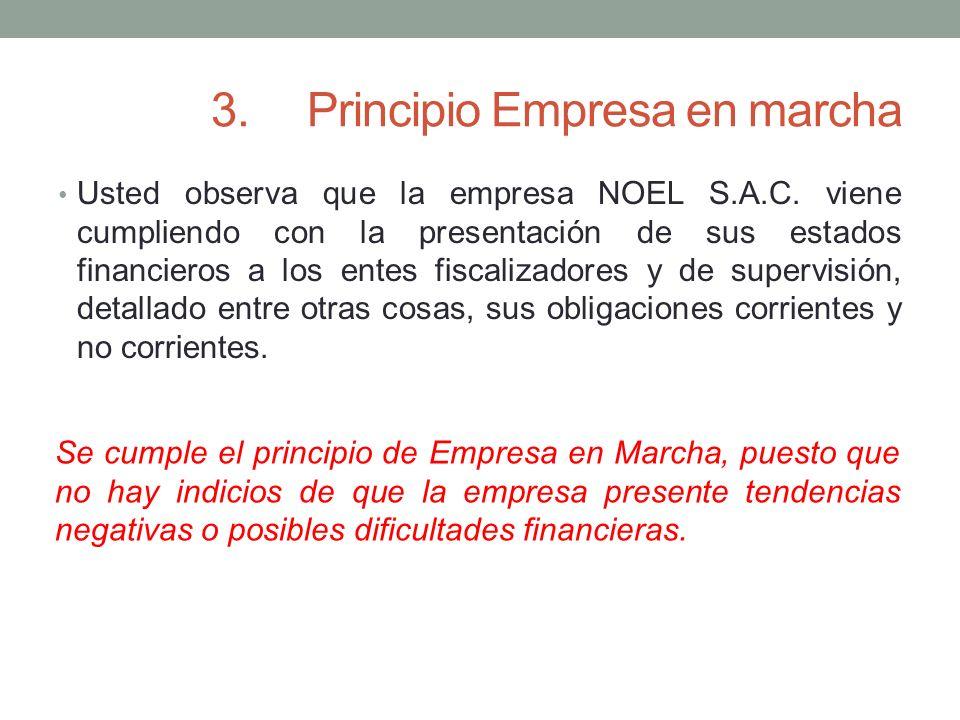 3.Principio Empresa en marcha Usted observa que la empresa NOEL S.A.C. viene cumpliendo con la presentación de sus estados financieros a los entes fis