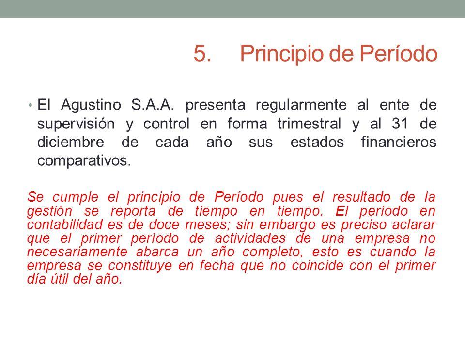 5.Principio de Período El Agustino S.A.A. presenta regularmente al ente de supervisión y control en forma trimestral y al 31 de diciembre de cada año