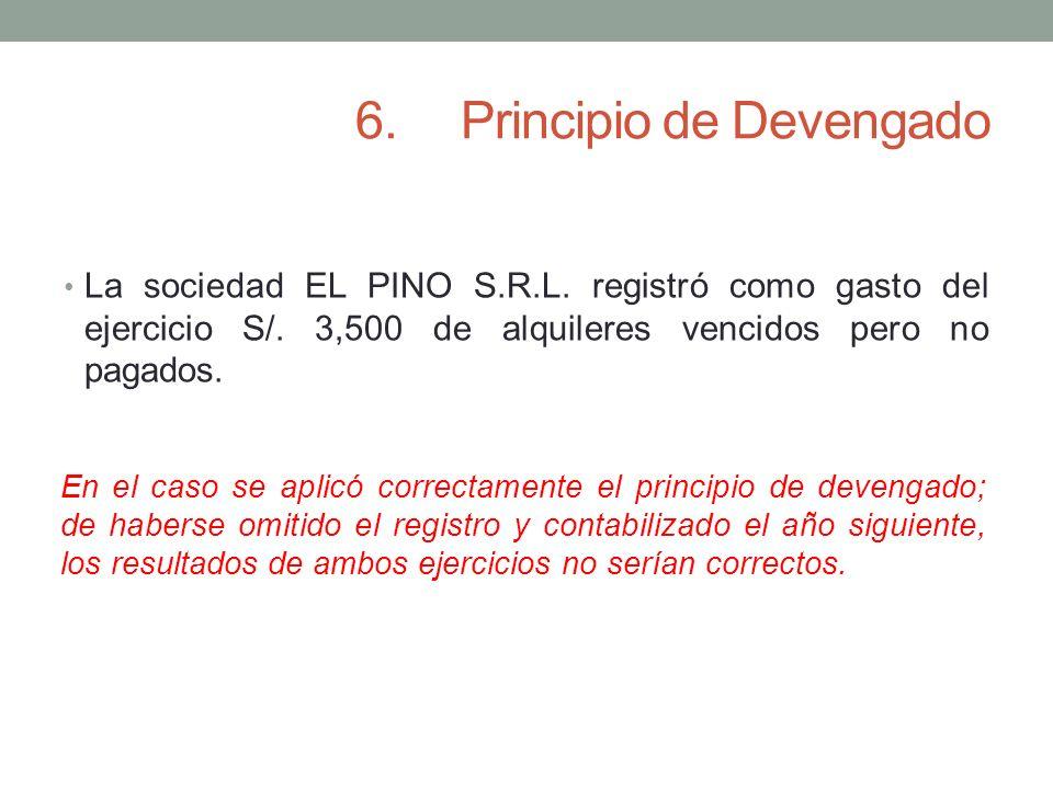 6.Principio de Devengado La sociedad EL PINO S.R.L. registró como gasto del ejercicio S/. 3,500 de alquileres vencidos pero no pagados. En el caso se