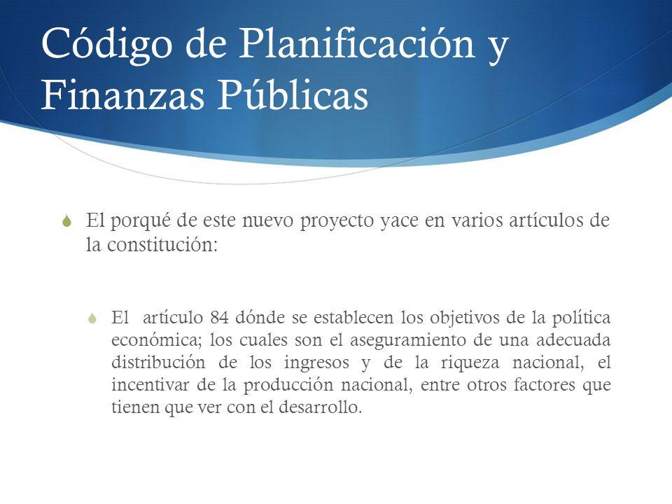 Código de Planificación y Finanzas Públicas El porqué de este nuevo proyecto yace en varios artículos de la constitución: El artículo 84 dónde se esta